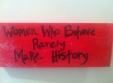 Women Who Behave Rarely Make History (red)
